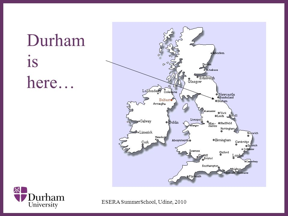 ∂ Durham County Cricket team won England's County Championship in 2008 and 2009 ESERA SummerSchool, Udine, 2010