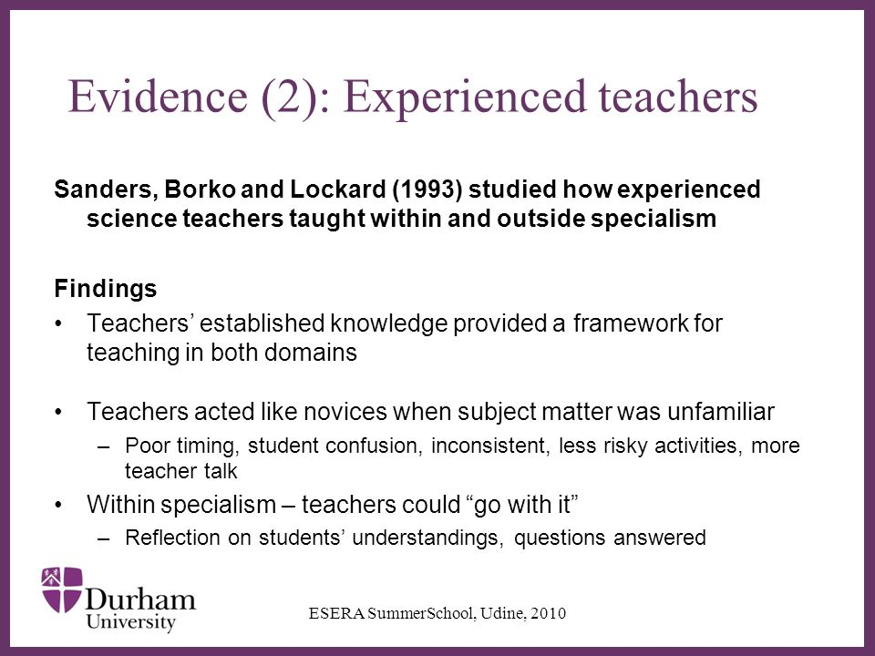 ∂ Evidence (2): Experienced teachers Sanders, Borko and Lockard (1993) studied how experienced science teachers taught within and outside specialism F