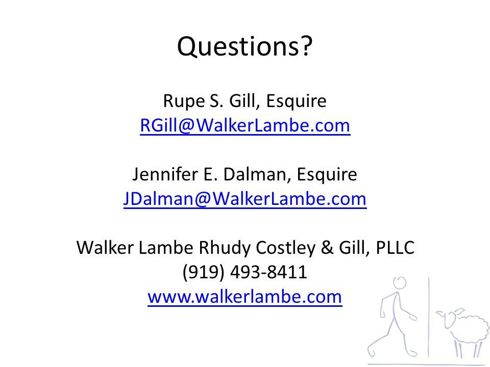 Questions.Rupe S. Gill, Esquire RGill@WalkerLambe.com Jennifer E.