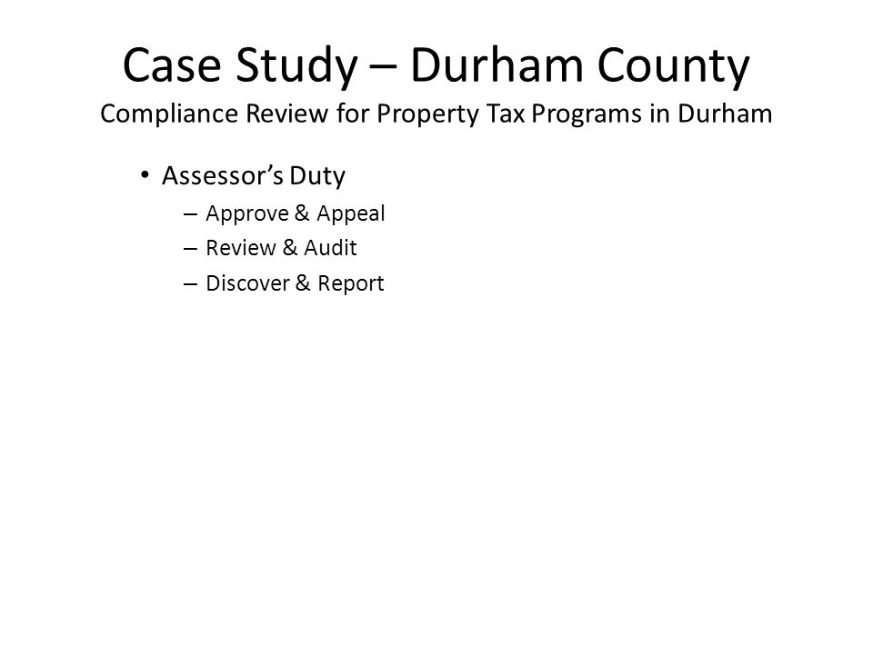 Case Study – Durham County Compliance Review for Property Tax Programs in Durham Assessor's Duty – Approve & Appeal – Review & Audit – Discover & Report