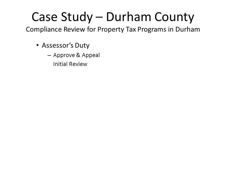 Case Study – Durham County Compliance Review for Property Tax Programs in Durham Assessor's Duty – Approve & Appeal Initial Review