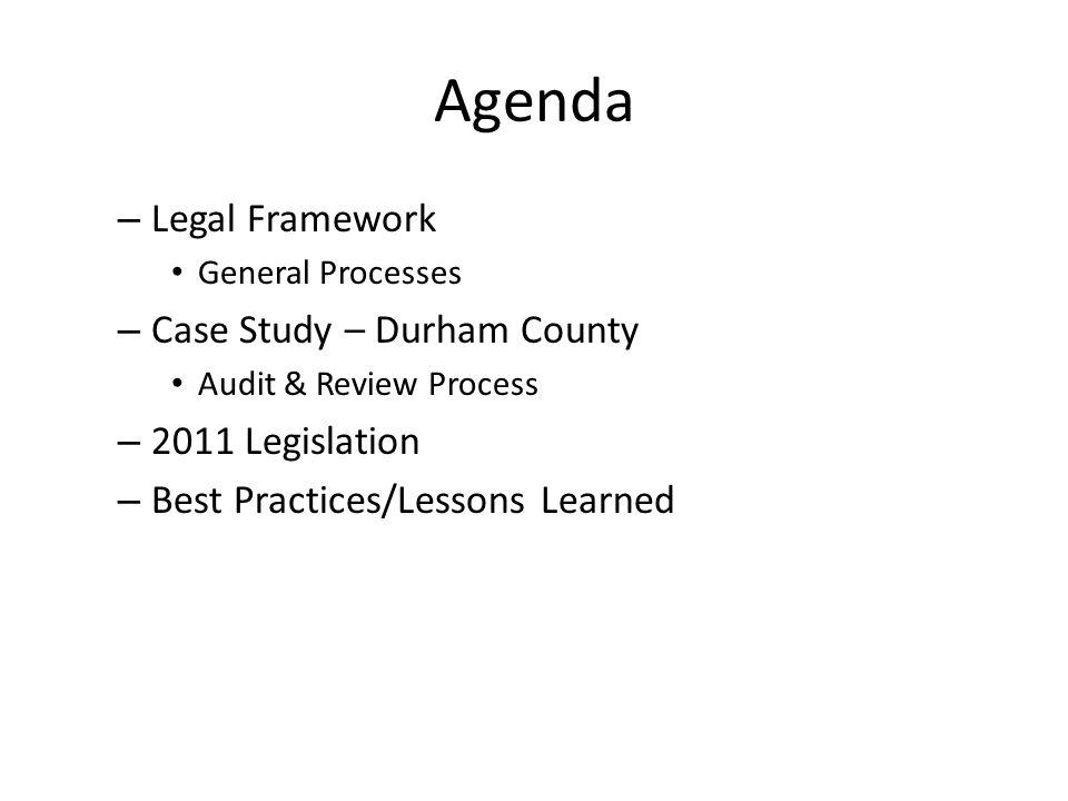 Agenda – Legal Framework General Processes – Case Study – Durham County Audit & Review Process – 2011 Legislation – Best Practices/Lessons Learned