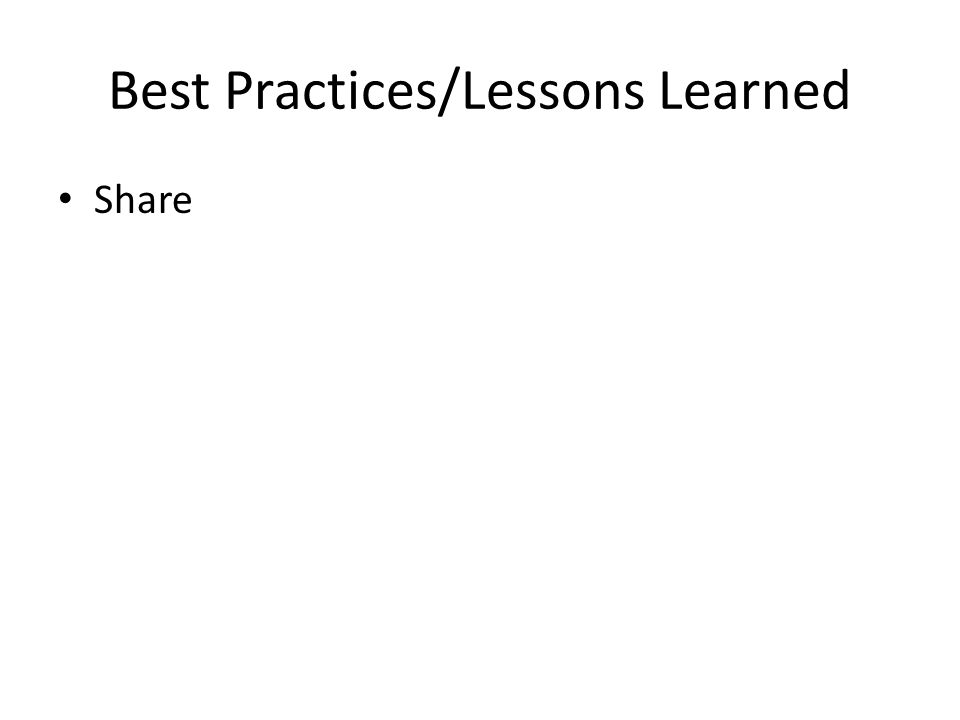 Best Practices/Lessons Learned Share