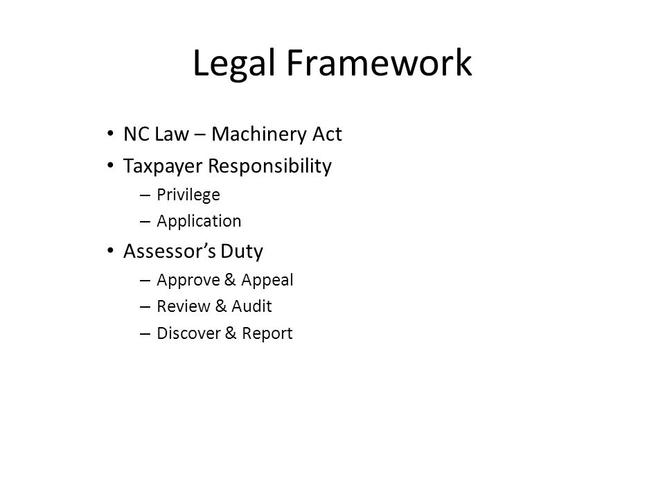 Legal Framework NC Law – Machinery Act Taxpayer Responsibility – Privilege – Application Assessor's Duty – Approve & Appeal – Review & Audit – Discover & Report