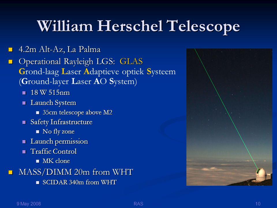 9 May 2008 10RAS William Herschel Telescope 4.2m Alt-Az, La Palma 4.2m Alt-Az, La Palma Operational Rayleigh LGS: GLAS Operational Rayleigh LGS: GLAS