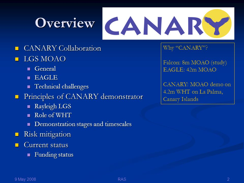 9 May 2008 2RAS Overview CANARY Collaboration CANARY Collaboration LGS MOAO LGS MOAO General General EAGLE EAGLE Technical challenges Technical challe