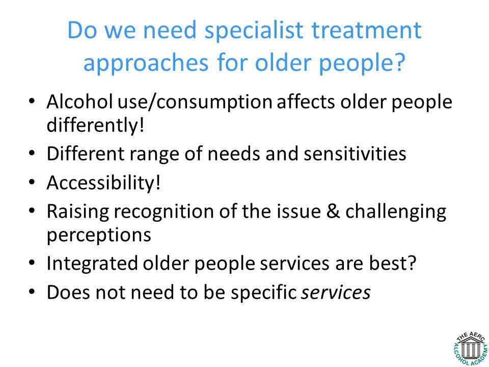 Do we need specialist treatment approaches for older people.