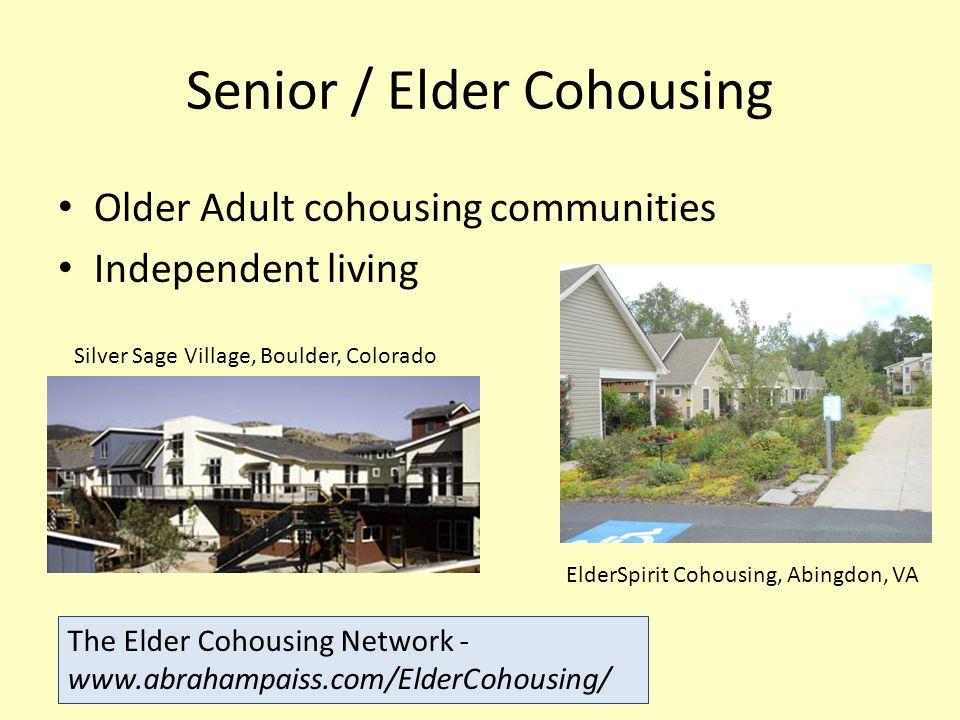 Senior / Elder Cohousing Older Adult cohousing communities Independent living Silver Sage Village, Boulder, Colorado ElderSpirit Cohousing, Abingdon, VA The Elder Cohousing Network - www.abrahampaiss.com/ElderCohousing/