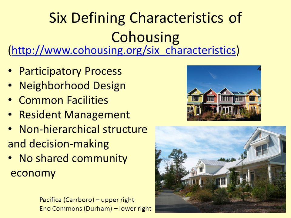 Six Defining Characteristics of Cohousing (http://www.cohousing.org/six_characteristics)http://www.cohousing.org/six_characteristics Participatory Pro
