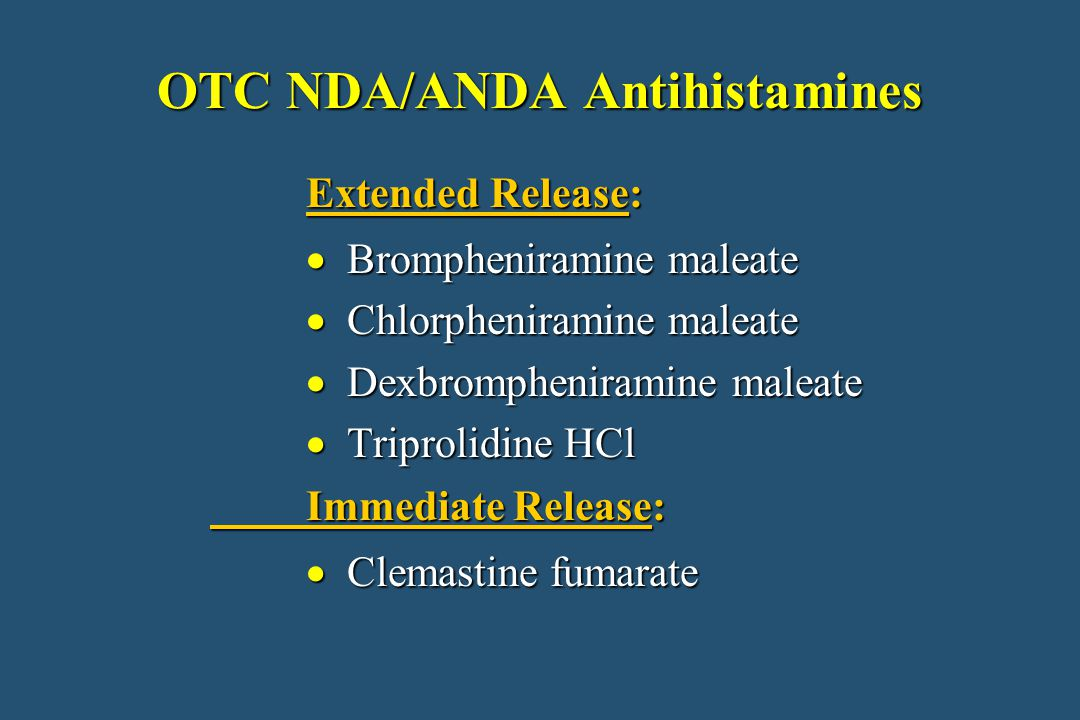 OTC NDA/ANDA Antihistamines Extended Release: Extended Release:  Brompheniramine maleate  Chlorpheniramine maleate  Dexbrompheniramine maleate  Triprolidine HCl Immediate Release:  Clemastine fumarate