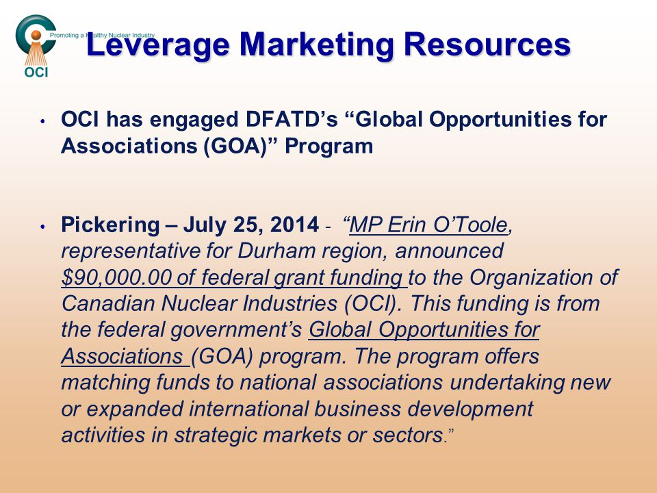 "Leverage Marketing Resources OCI has engaged DFATD's ""Global Opportunities for Associations (GOA)"" Program Pickering – July 25, 2014 - ""MP Erin O'Tool"