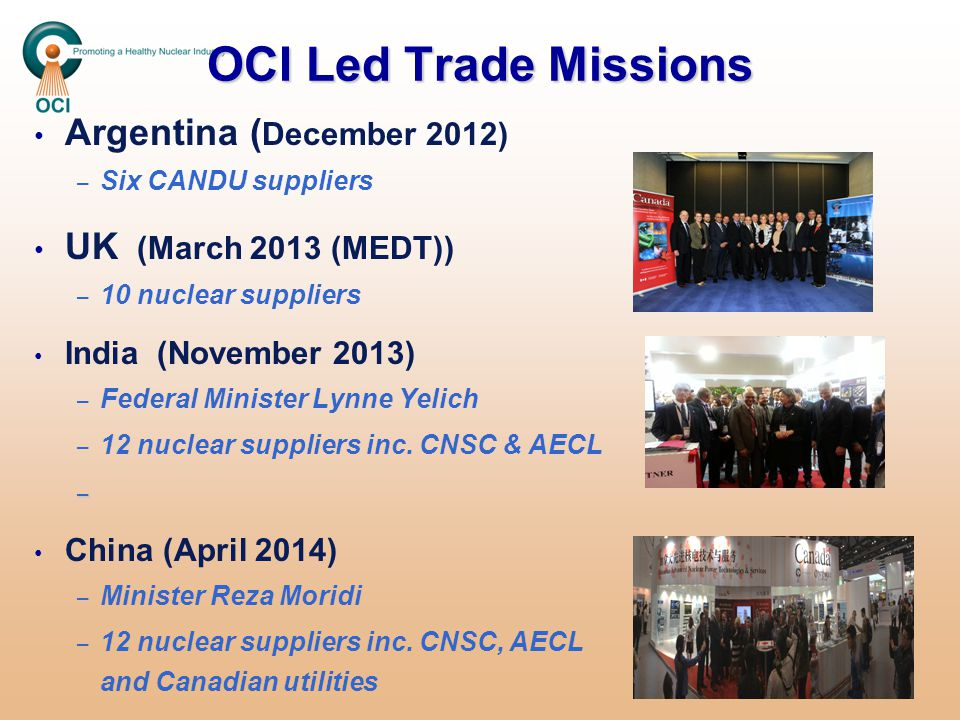 OCI Led Trade Missions Argentina ( December 2012) – – Six CANDU suppliers UK (March 2013 (MEDT)) – – 10 nuclear suppliers India (November 2013) – – Fe
