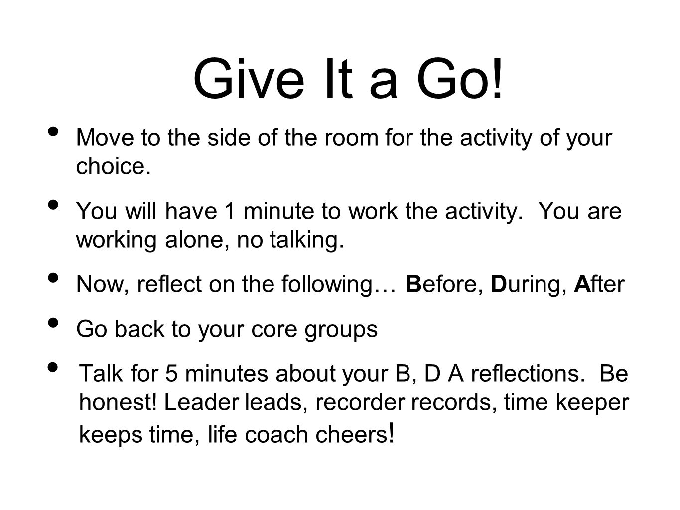 Give It a Go! Move to the side of the room for the activity of your choice. You will have 1 minute to work the activity. You are working alone, no tal