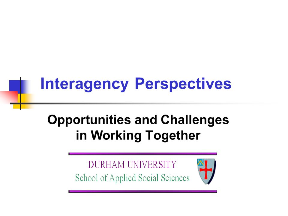Interagency Perspectives Opportunities and Challenges in Working Together