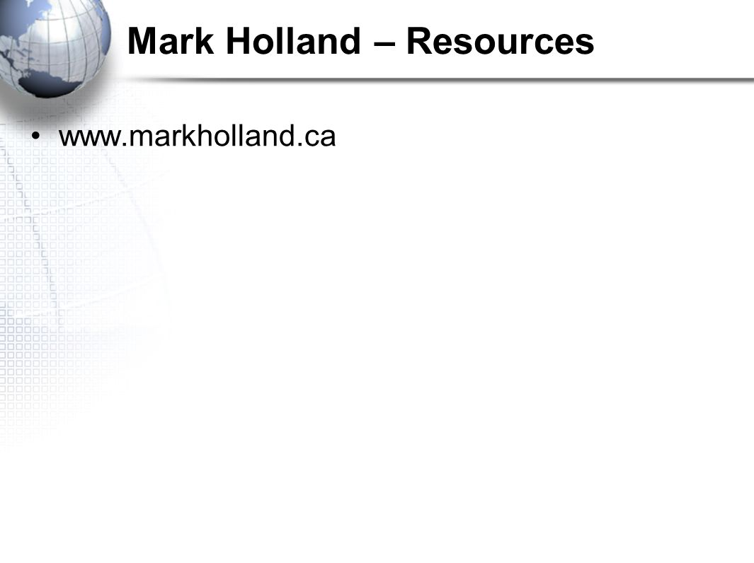 Mark Holland – Resources www.markholland.ca