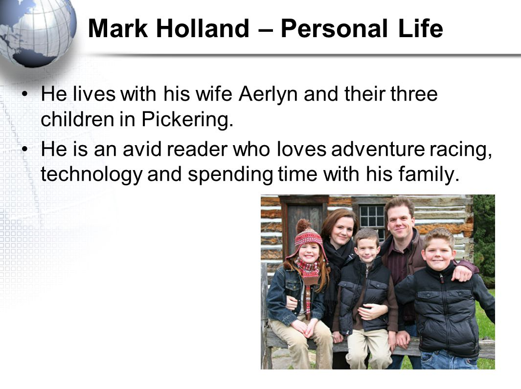 Mark Holland – Personal Life He lives with his wife Aerlyn and their three children in Pickering.