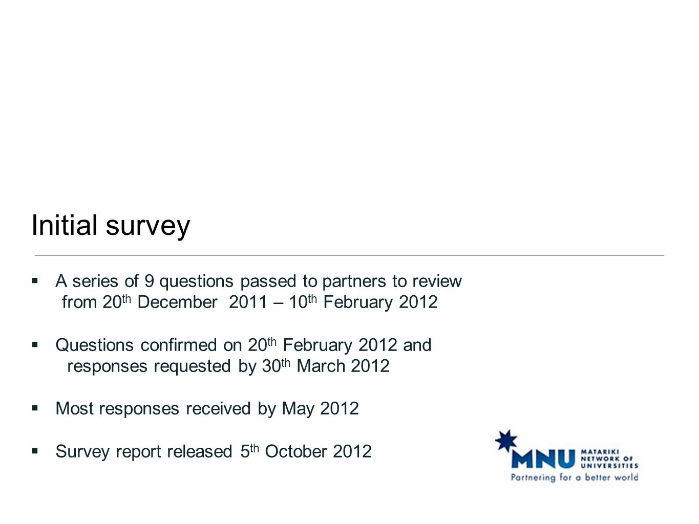 Initial survey  A series of 9 questions passed to partners to review from 20 th December 2011 – 10 th February 2012  Questions confirmed on 20 th Fe