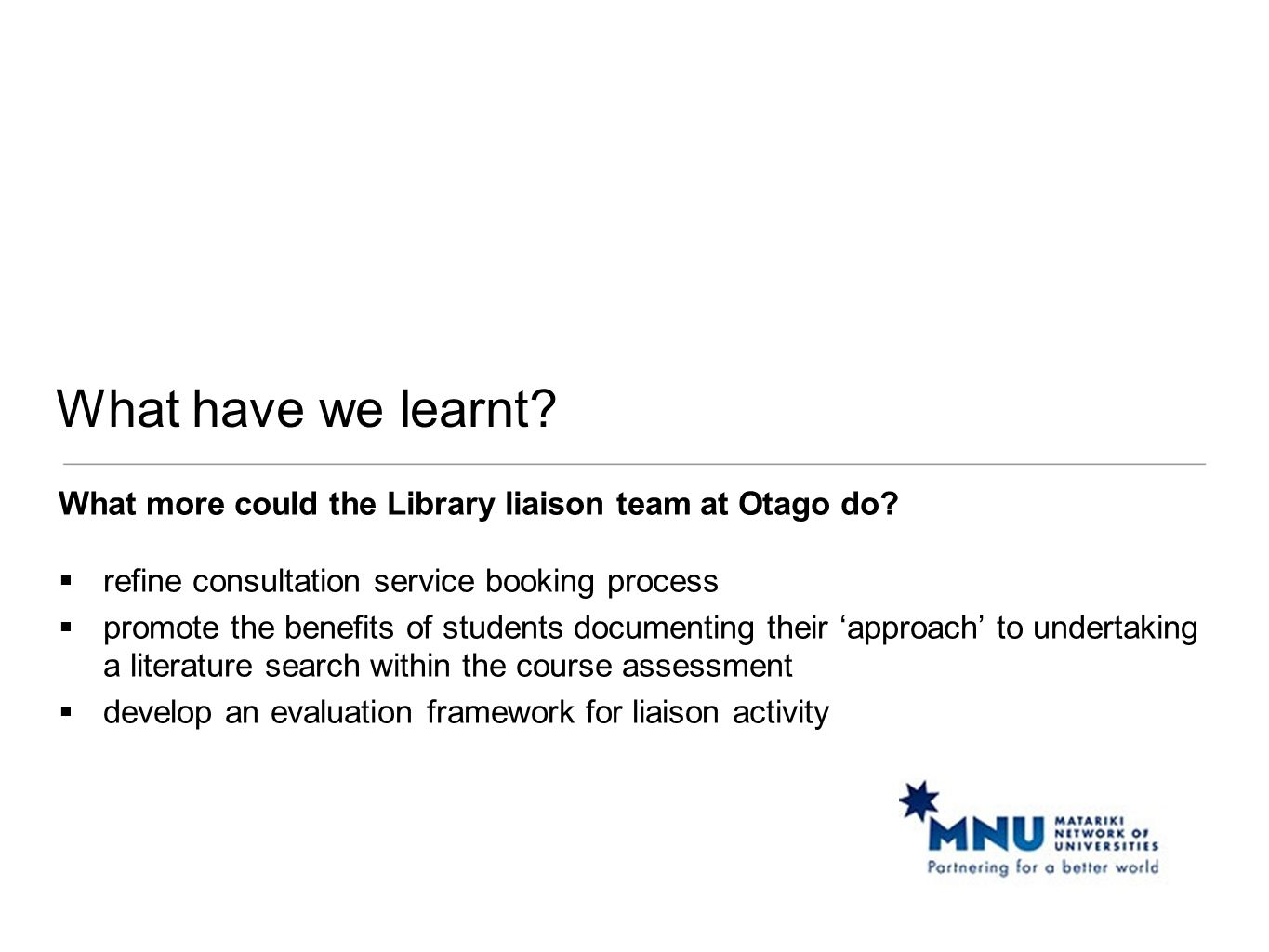 What have we learnt? What more could the Library liaison team at Otago do?  refine consultation service booking process  promote the benefits of stu