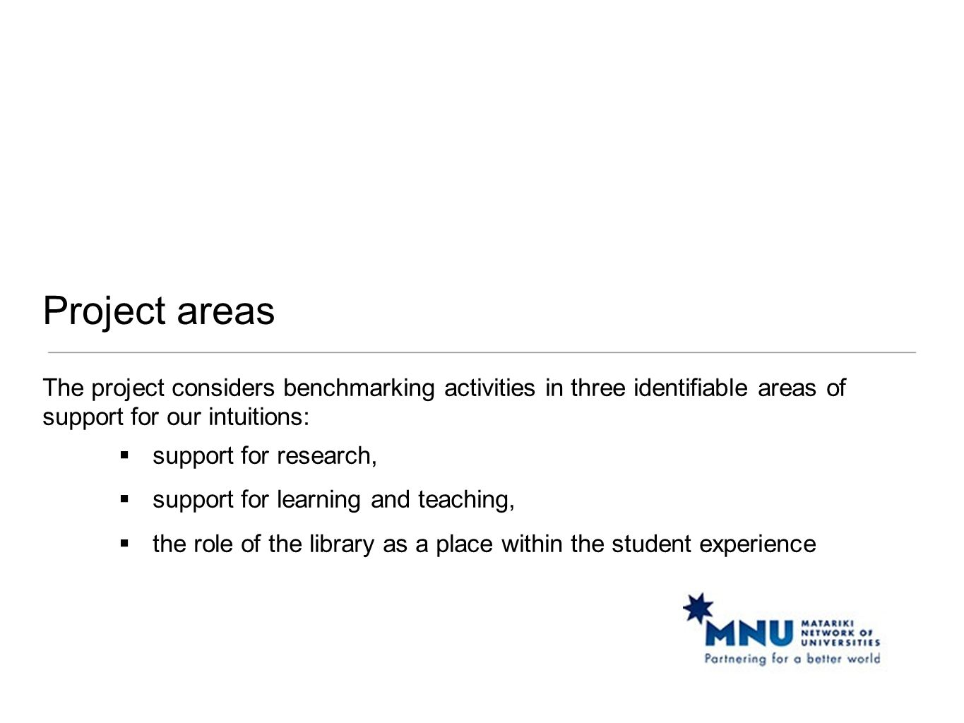 Project areas The project considers benchmarking activities in three identifiable areas of support for our intuitions:  support for research,  suppo