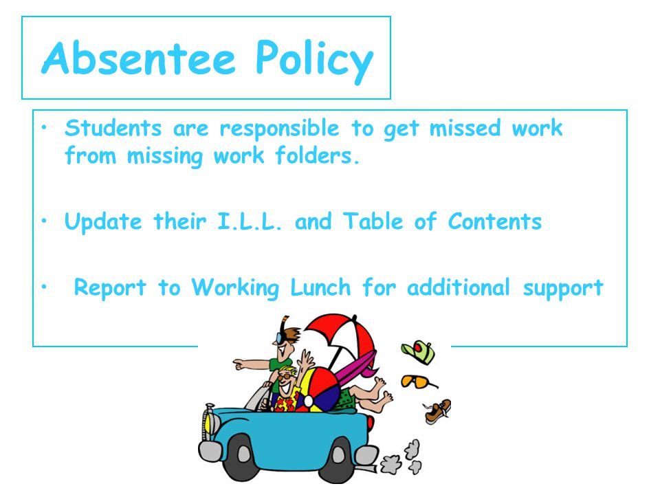 Absentee Policy Students are responsible to get missed work from missing work folders.