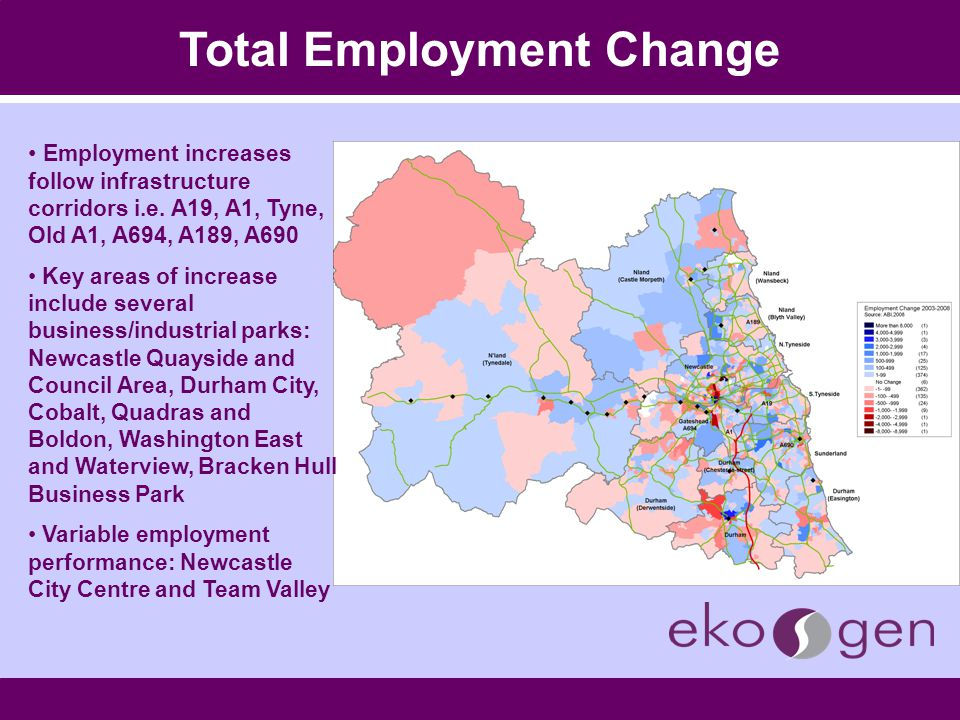Total Employment Change Employment increases follow infrastructure corridors i.e. A19, A1, Tyne, Old A1, A694, A189, A690 Key areas of increase includ