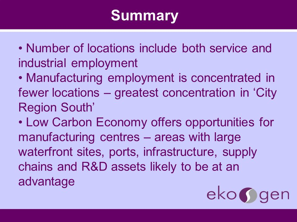 Summary Number of locations include both service and industrial employment Manufacturing employment is concentrated in fewer locations – greatest conc