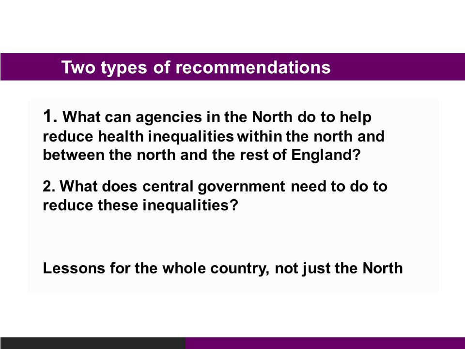 1. What can agencies in the North do to help reduce health inequalities within the north and between the north and the rest of England? 2. What does c