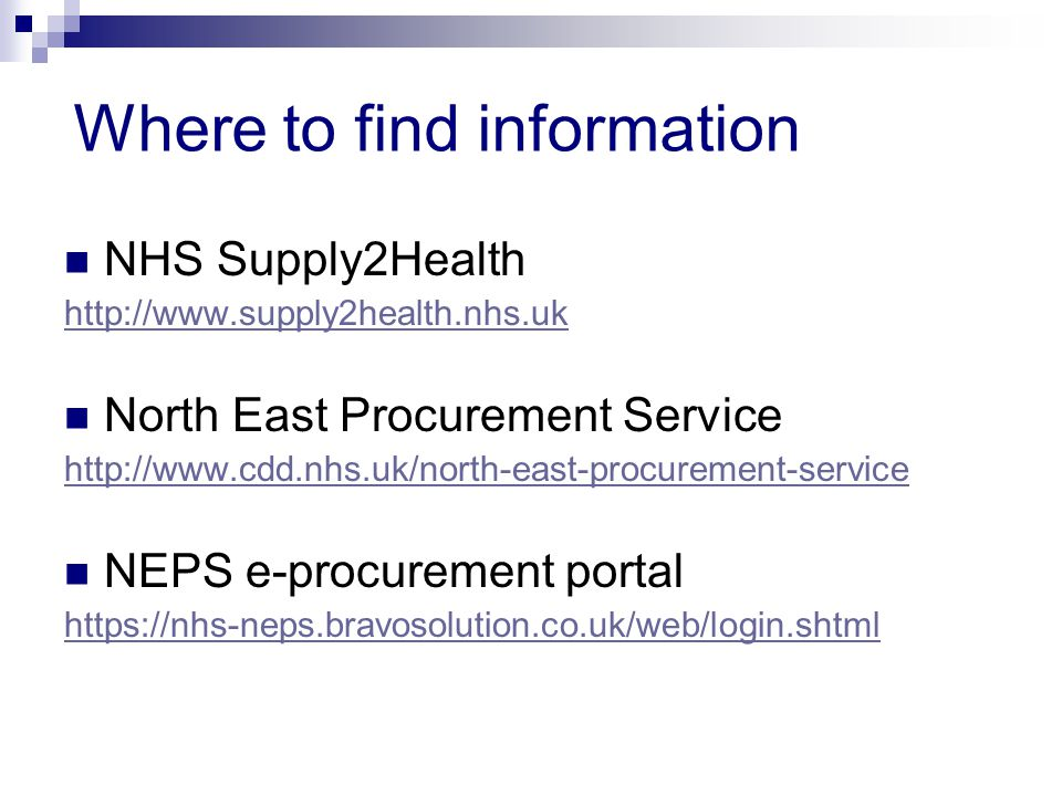Where to find information NHS Supply2Health http://www.supply2health.nhs.uk North East Procurement Service http://www.cdd.nhs.uk/north-east-procurement-service NEPS e-procurement portal https://nhs-neps.bravosolution.co.uk/web/login.shtml