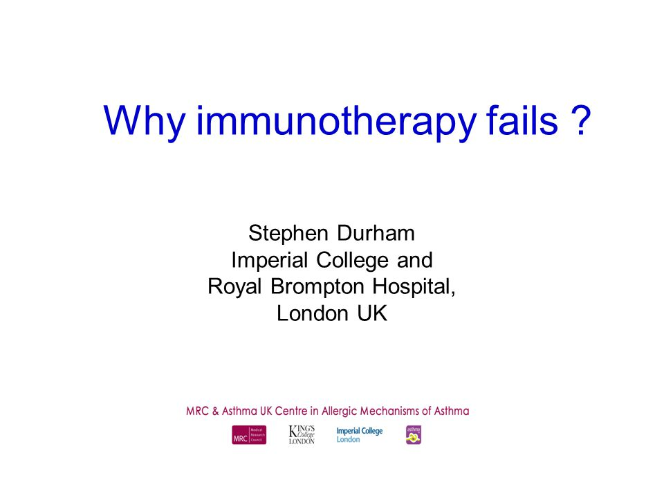 Why immunotherapy fails Stephen Durham Imperial College and Royal Brompton Hospital, London UK