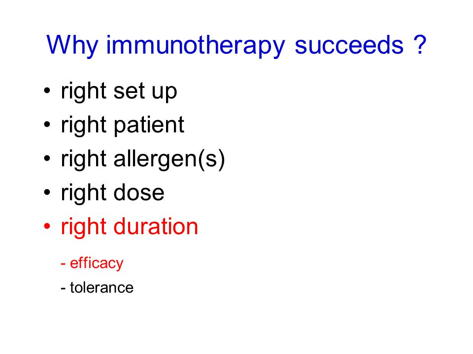 right set up right patient right allergen(s) right dose right duration - efficacy - tolerance Why immunotherapy succeeds
