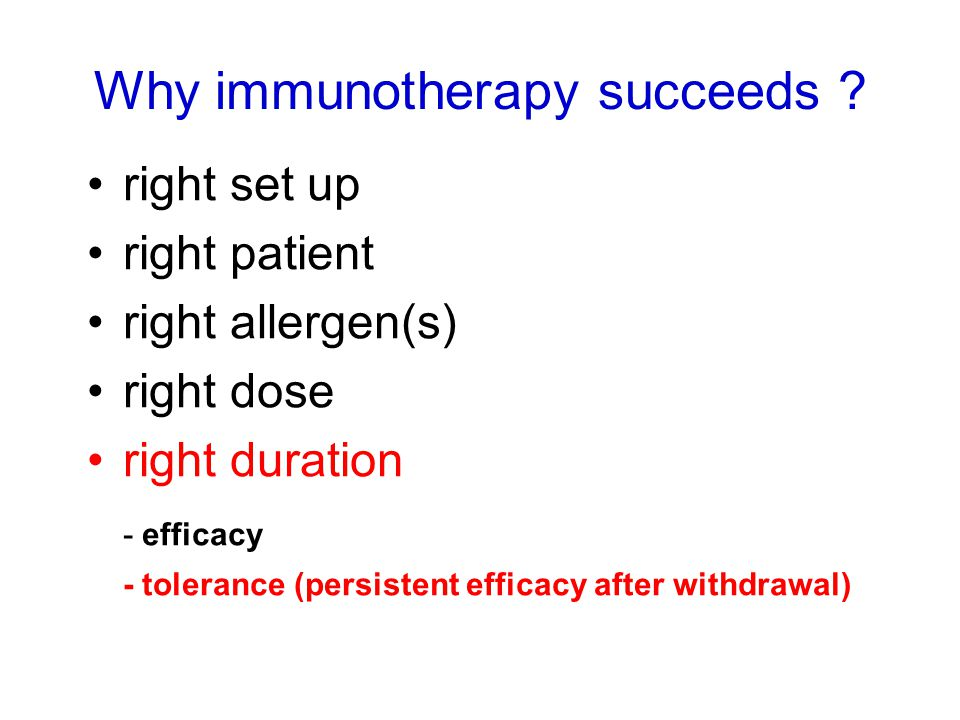 right set up right patient right allergen(s) right dose right duration - efficacy - tolerance (persistent efficacy after withdrawal) Why immunotherapy succeeds