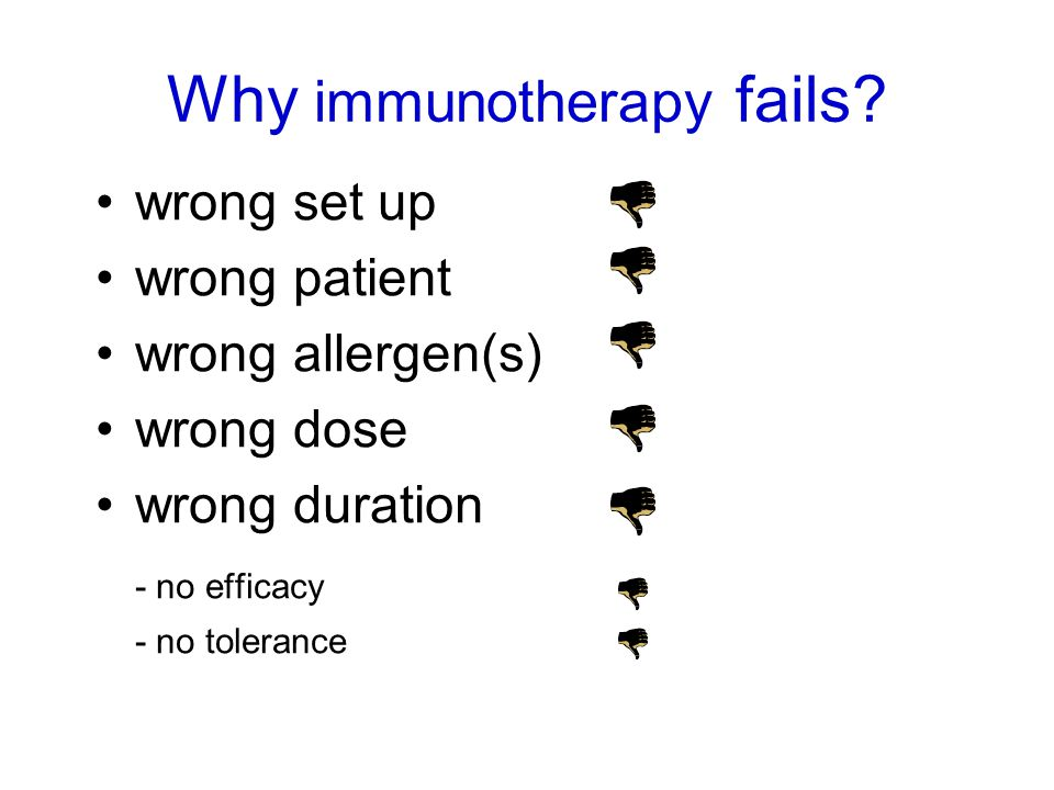 wrong set up wrong patient wrong allergen(s) wrong dose wrong duration - no efficacy - no tolerance Why immunotherapy fails