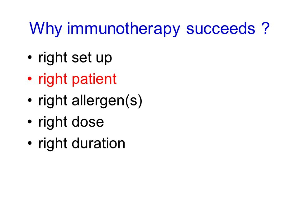 Selection of patients for immunotherapy Symptoms induced by allergen IgE to relevant allergen (SPT/RAST) Symptoms due to one or few allergens No contra-indications (severe asthma, beta/blockers, inability to comply with IT)