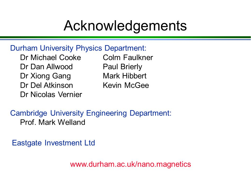 Acknowledgements Durham University Physics Department: Dr Michael CookeColm Faulkner Dr Dan AllwoodPaul Brierly Dr Xiong GangMark Hibbert Dr Del Atkin