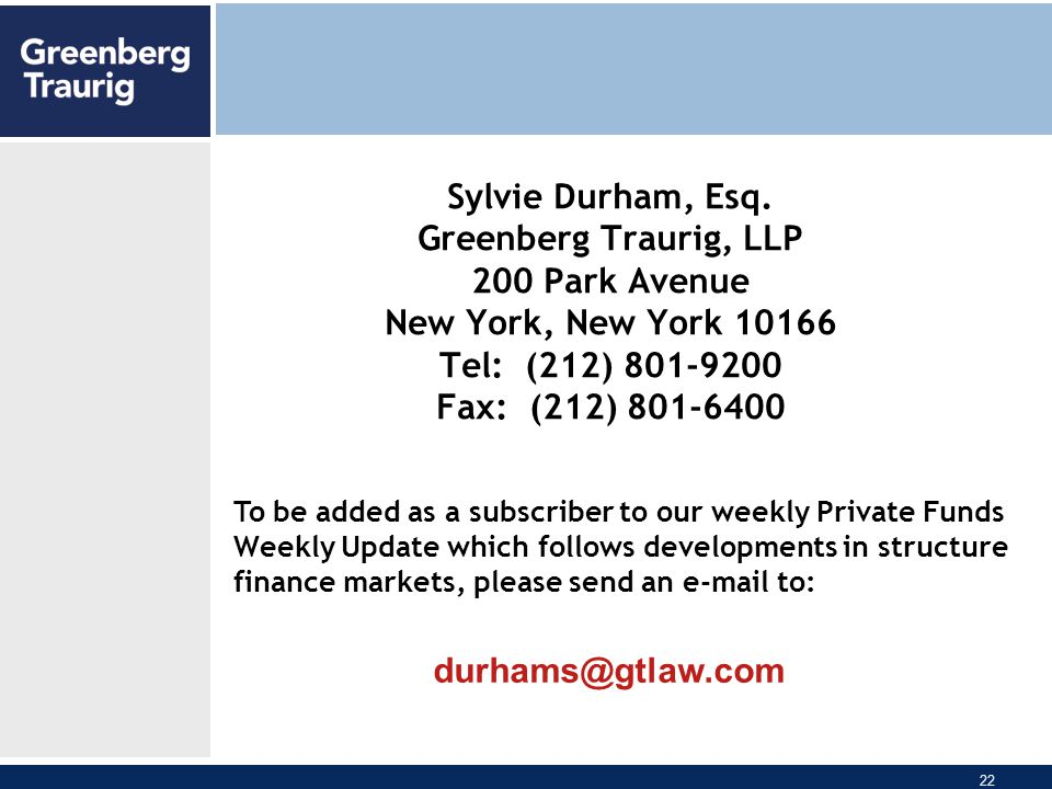 22 Sylvie Durham, Esq. Greenberg Traurig, LLP 200 Park Avenue New York, New York 10166 Tel: (212) 801-9200 Fax: (212) 801-6400 To be added as a subscr