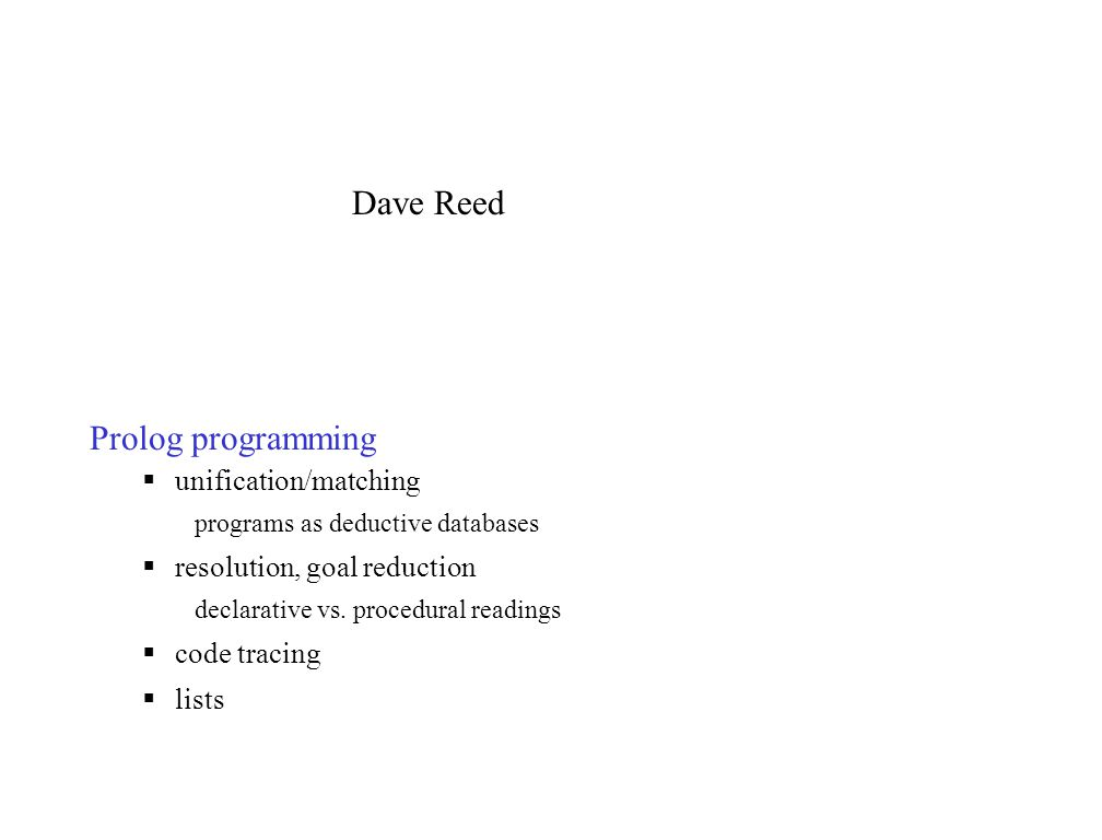 Prolog programming  unification/matching programs as deductive databases  resolution, goal reduction declarative vs.