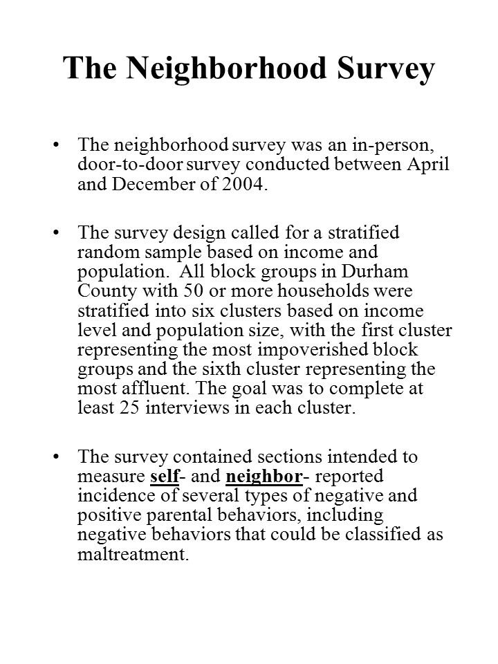 The Neighborhood Survey Parenting Items Neighbor-Reported Parenting Items –Respondents were asked to report on several parental behaviors based on their own observations of a neighboring mother of a 4-, 5-, or 6-year old child during the previous 30 days.