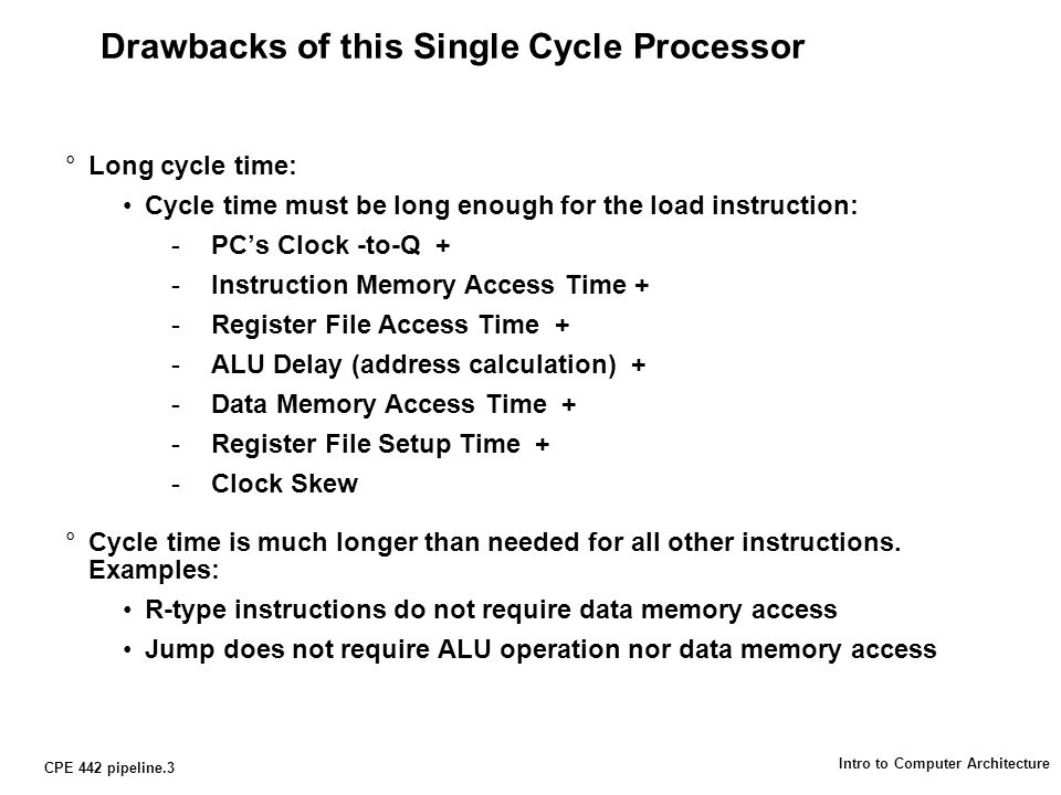 CPE 442 pipeline.14 Intro to Computer Architecture Important Observation °Each functional unit can only be used once per instruction °Each functional unit must be used at the same stage for all instructions: Load uses Register File's Write Port during its 5th stage R-type uses Register File's Write Port during its 4th stage IfetchReg/DecExecMemWrLoad 12345 IfetchReg/DecExecWrR-type 1234