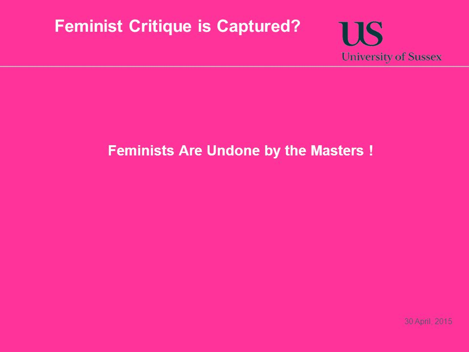 Feminist Critique is Captured Feminists Are Undone by the Masters ! 30 April, 2015