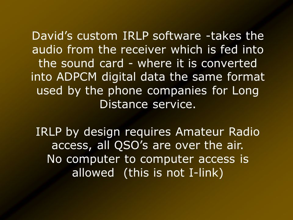 The IRLP uses a Voice-Over-IP (VoIP) streaming software called Speak Freely.