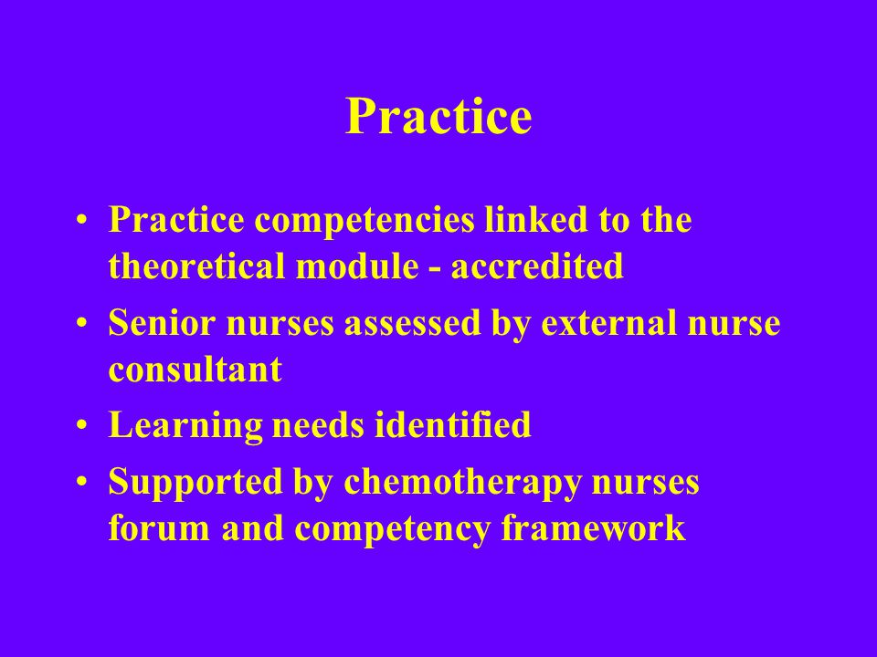 Practice Practice competencies linked to the theoretical module - accredited Senior nurses assessed by external nurse consultant Learning needs identi