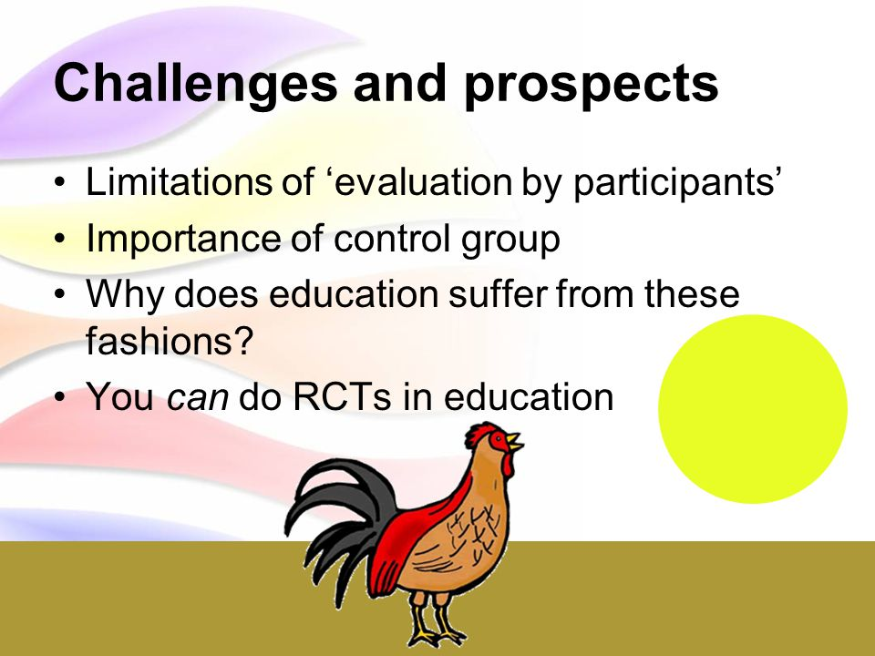 15 Challenges and prospects Limitations of 'evaluation by participants' Importance of control group Why does education suffer from these fashions.
