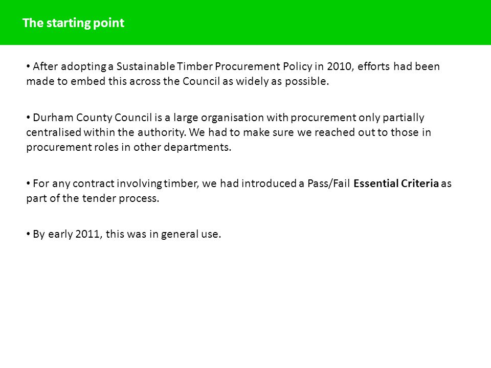 After adopting a Sustainable Timber Procurement Policy in 2010, efforts had been made to embed this across the Council as widely as possible.