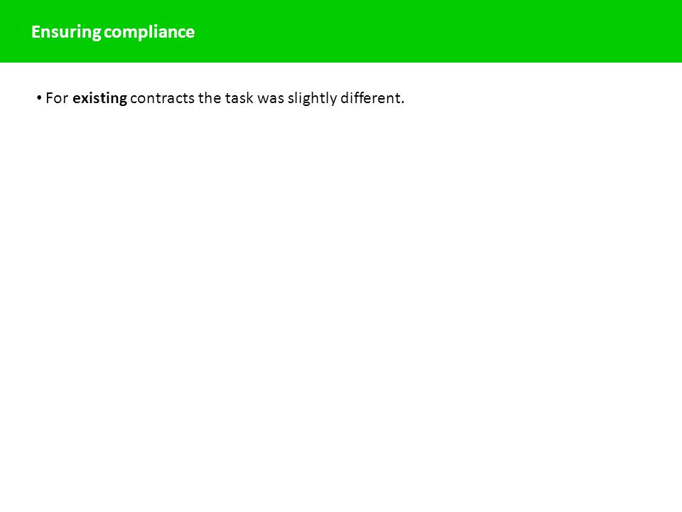 Ensuring compliance For existing contracts the task was slightly different.