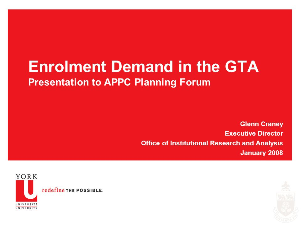 Enrolment Demand in the GTA Presentation to APPC Planning Forum Glenn Craney Executive Director Office of Institutional Research and Analysis January 2008