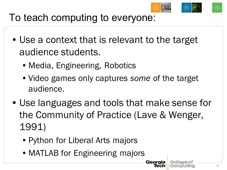 To teach computing to everyone: Use a context that is relevant to the target audience students.