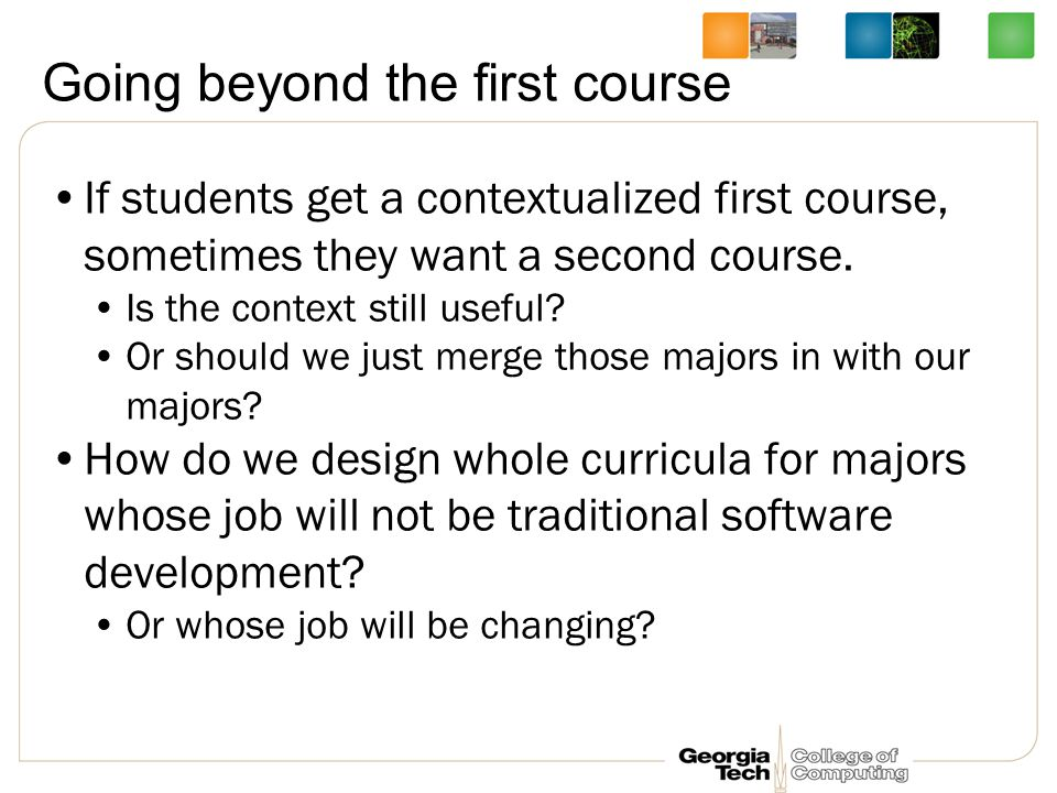 Going beyond the first course If students get a contextualized first course, sometimes they want a second course.