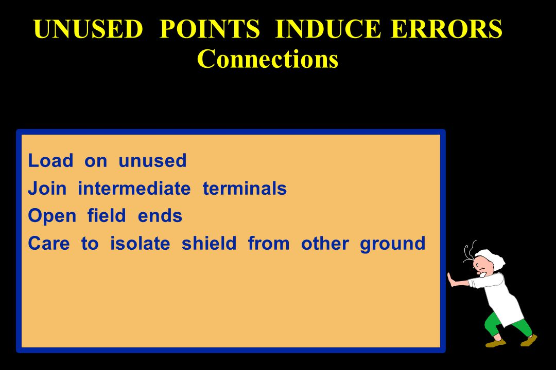 UNUSED POINTS INDUCE ERRORS Connections Load on unused Join intermediate terminals Open field ends Care to isolate shield from other ground