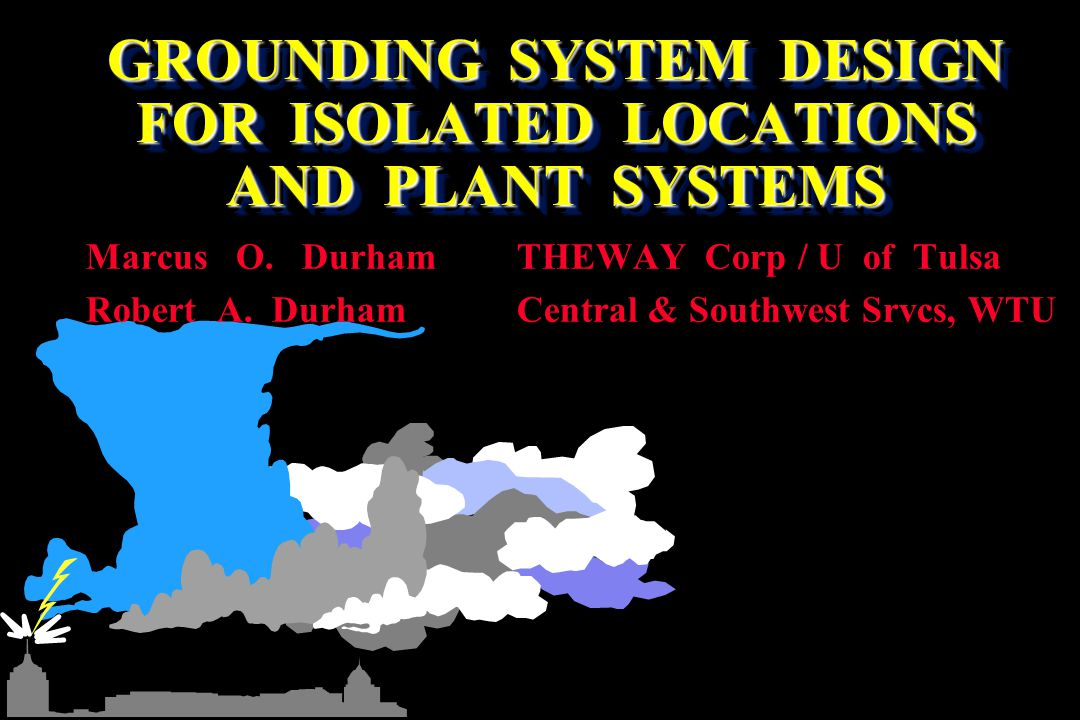 GROUNDING SYSTEM DESIGN FOR ISOLATED LOCATIONS AND PLANT SYSTEMS Marcus O.
