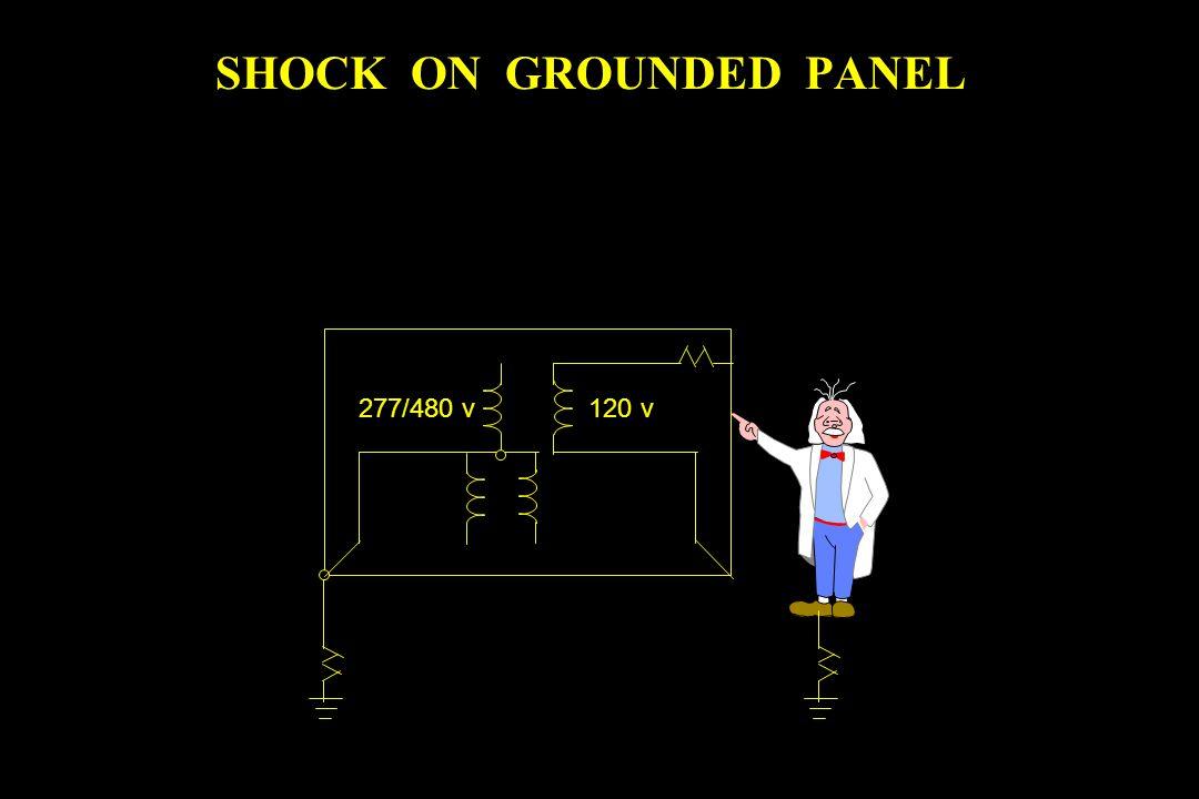 277/480 v120 v SHOCK ON GROUNDED PANEL